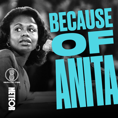 """AUDACY'S PINEAPPLE STREET STUDIOS AND THE METEOR PREMIERE AN EXCLUSIVE FIRST CONVERSATION BETWEEN PROFESSOR ANITA HILL AND DR. CHRISTINE BLASEY FORD ON """"BECAUSE OF ANITA"""" PODCAST"""
